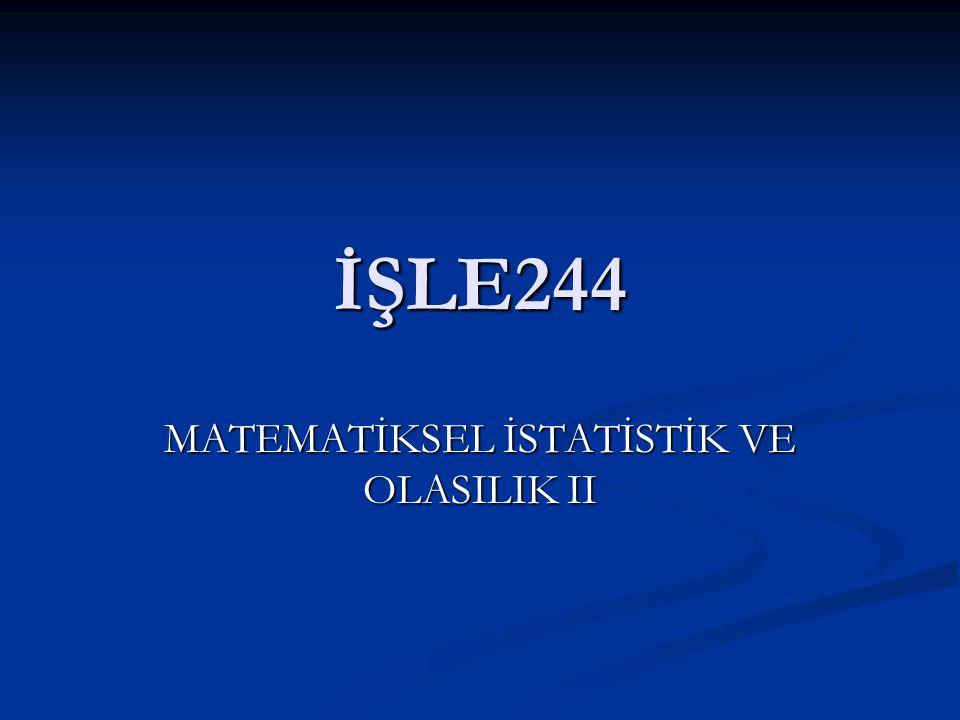 İŞLE244 MATEMATİKSEL İSTATİSTİK VE OLASILIK II