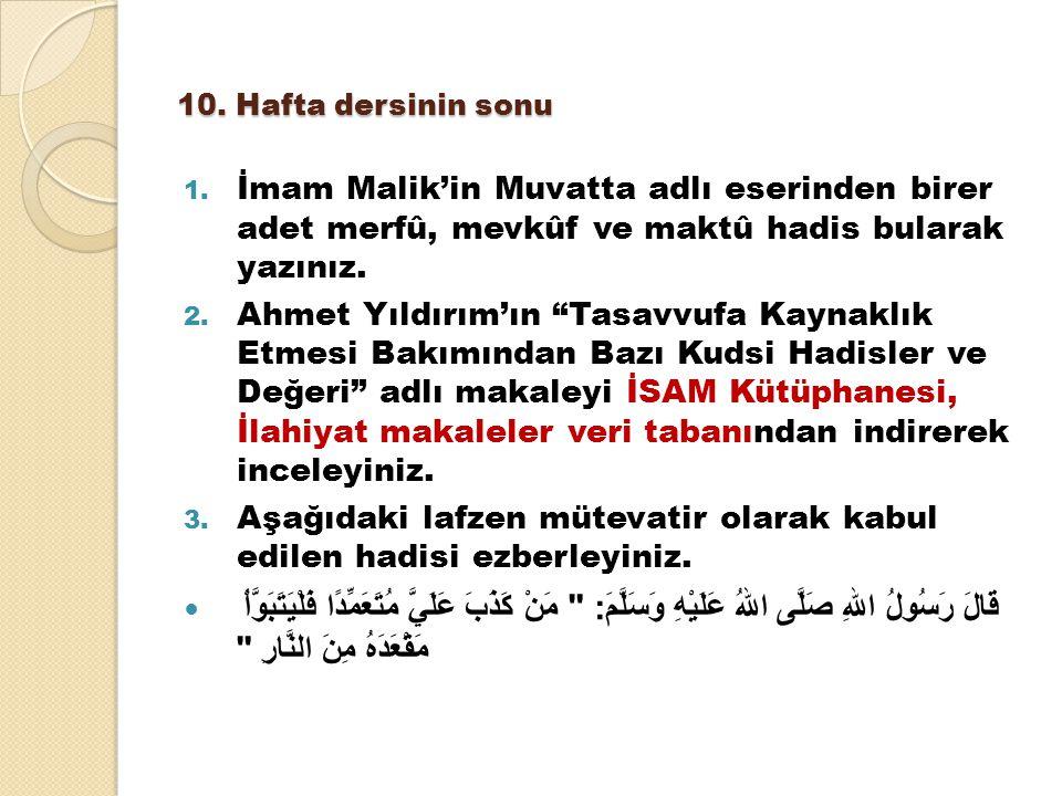 """10. Hafta dersinin sonu 1. İmam Malik'in Muvatta adlı eserinden birer adet merfû, mevkûf ve maktû hadis bularak yazınız. 2. Ahmet Yıldırım'ın """"Tasavvu"""