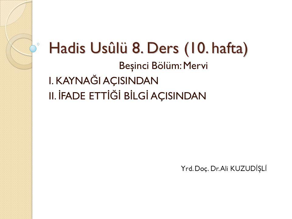 MERVİ I.KAYNAĞI AÇISINDAN A. Kudsî Hadis: Kur'an haricinde Allah'a izafe edilen sözlerdir.