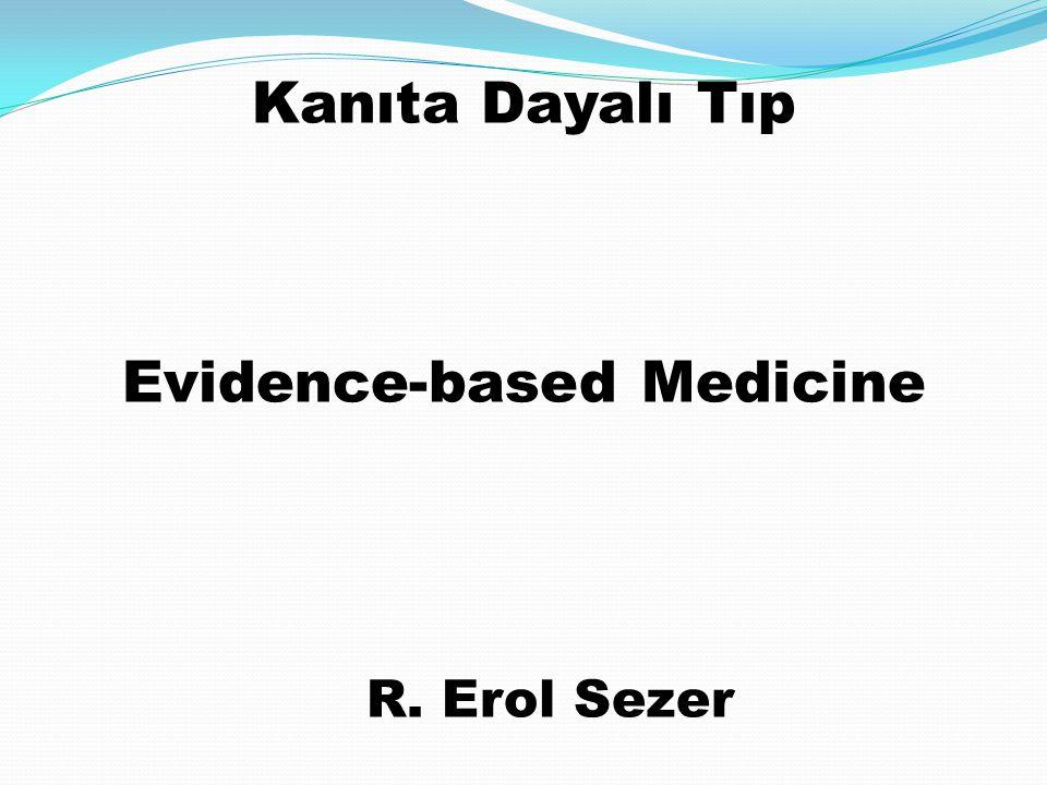Kanıta Dayalı Tıp Evidence-based Medicine R. Erol Sezer
