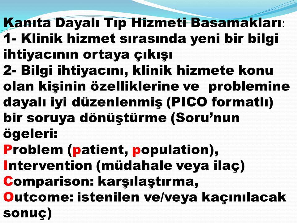 Kanıta Dayalı Tıp Hizmeti Basamakları : 1- Klinik hizmet sırasında yeni bir bilgi ihtiyacının ortaya çıkışı 2- Bilgi ihtiyacını, klinik hizmete konu o