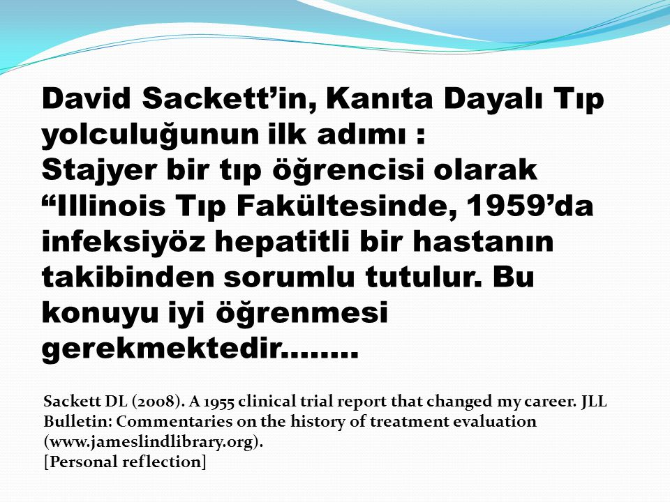 Sackett DL (2008). A 1955 clinical trial report that changed my career. JLL Bulletin: Commentaries on the history of treatment evaluation (www.jamesli