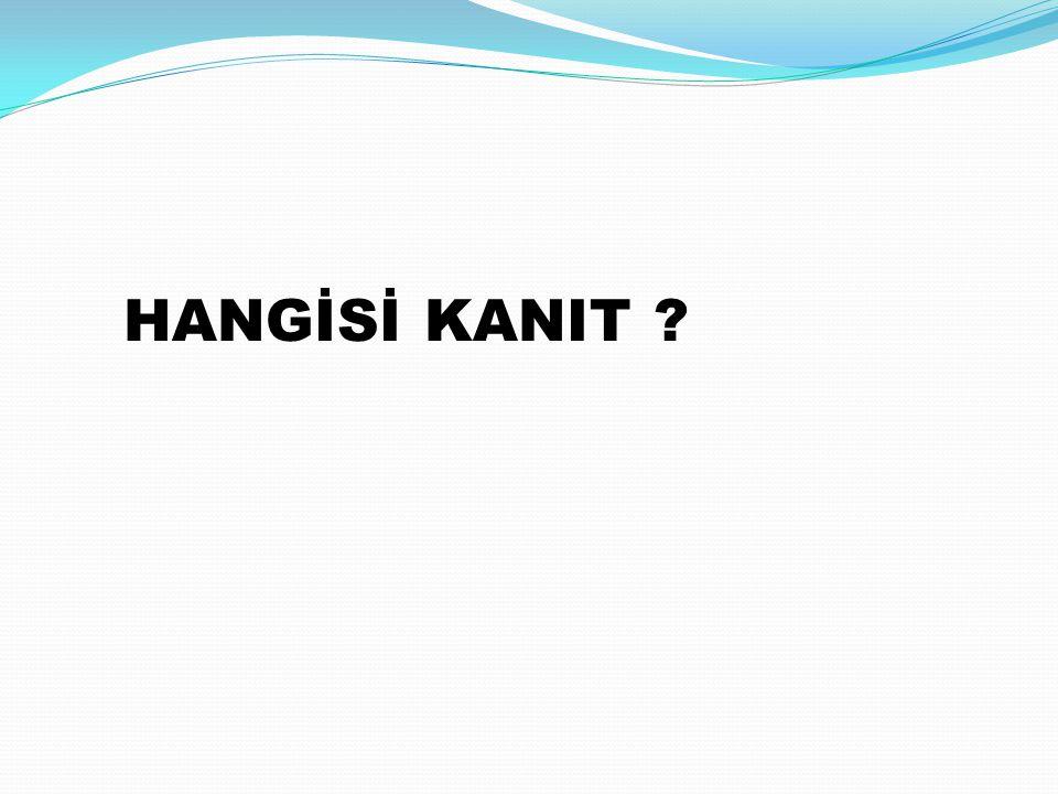 HANGİSİ KANIT ?