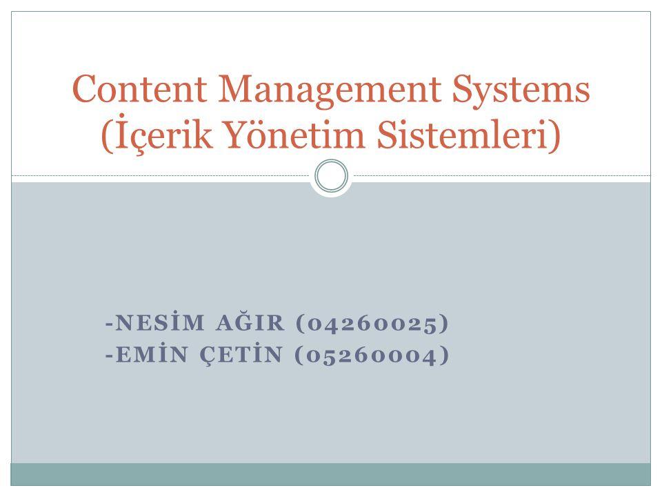 -NESİM AĞIR (04260025) -EMİN ÇETİN (05260004) Content Management Systems (İçerik Yönetim Sistemleri)