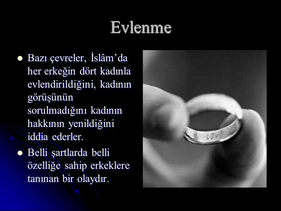 Evlenme Bazı çevreler, İslâm'da her erkeğin dört kadınla evlendirildiğini, kadının görüşünün sorulmadığını kadının hakkının yenildiğini iddia ederler.