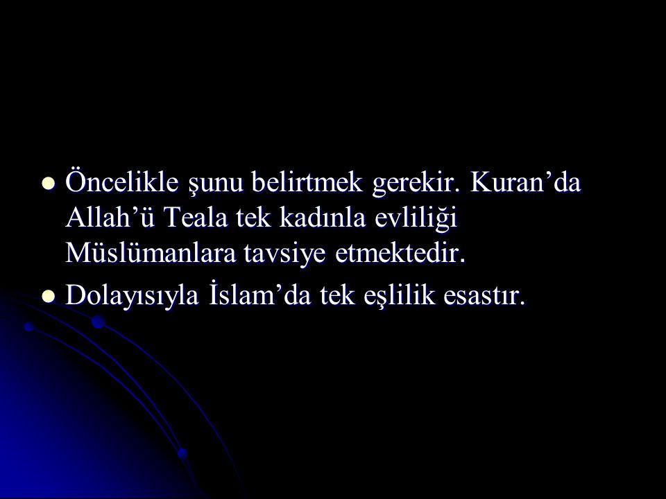 Öncelikle şunu belirtmek gerekir. Kuran'da Allah'ü Teala tek kadınla evliliği Müslümanlara tavsiye etmektedir. Öncelikle şunu belirtmek gerekir. Kuran