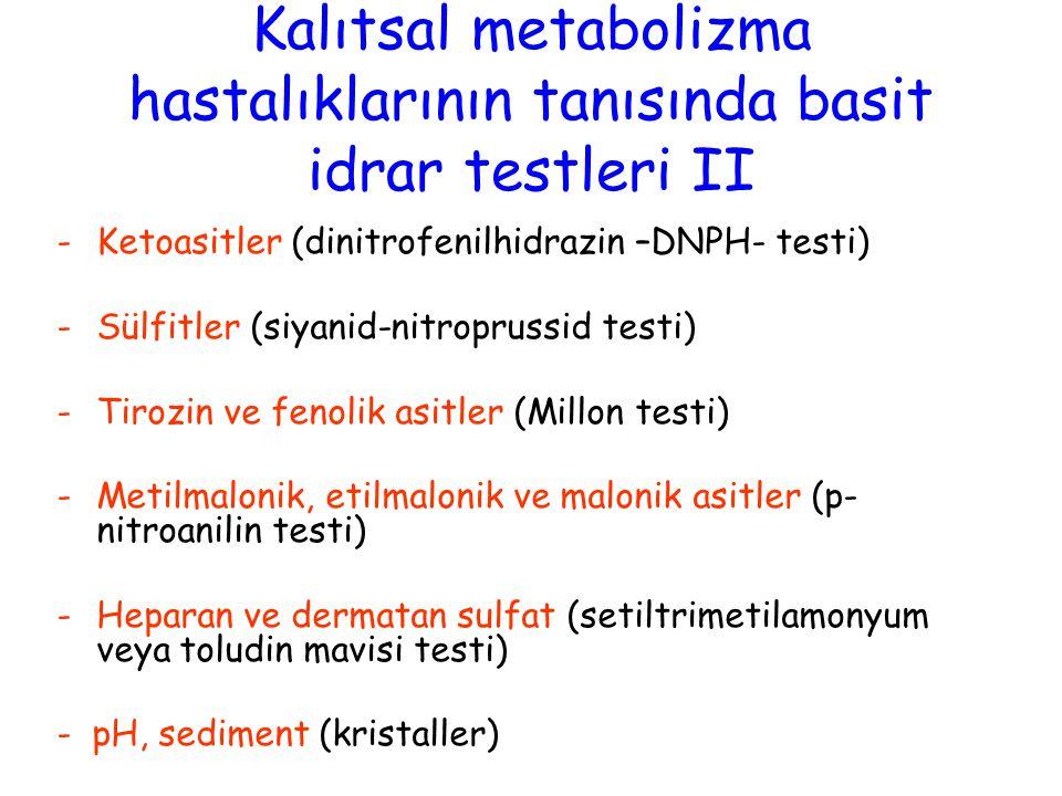 -Ketoasitler (dinitrofenilhidrazin –DNPH- testi) -Sülfitler (siyanid-nitroprussid testi) -Tirozin ve fenolik asitler (Millon testi) -Metilmalonik, eti