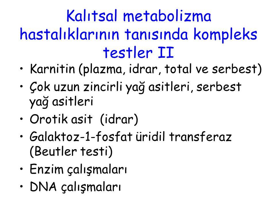 Kalıtsal metabolizma hastalıklarının tanısında kompleks testler II Karnitin (plazma, idrar, total ve serbest) Çok uzun zincirli yağ asitleri, serbest