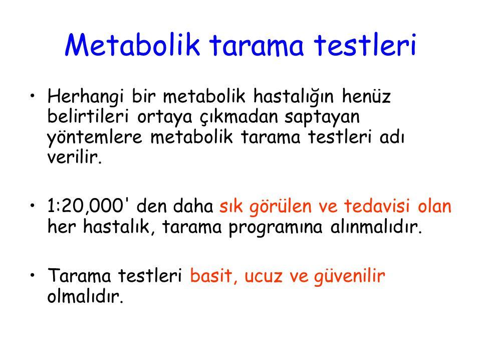 Herhangi bir metabolik hastalığın henüz belirtileri ortaya çıkmadan saptayan yöntemlere metabolik tarama testleri adı verilir. 1:20,000' den daha sık