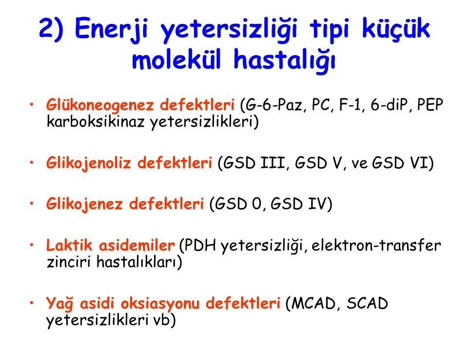 2) Enerji yetersizliği tipi küçük molekül hastalığı Glükoneogenez defektleri (G-6-Paz, PC, F-1, 6-diP, PEP karboksikinaz yetersizlikleri) Glikojenoliz