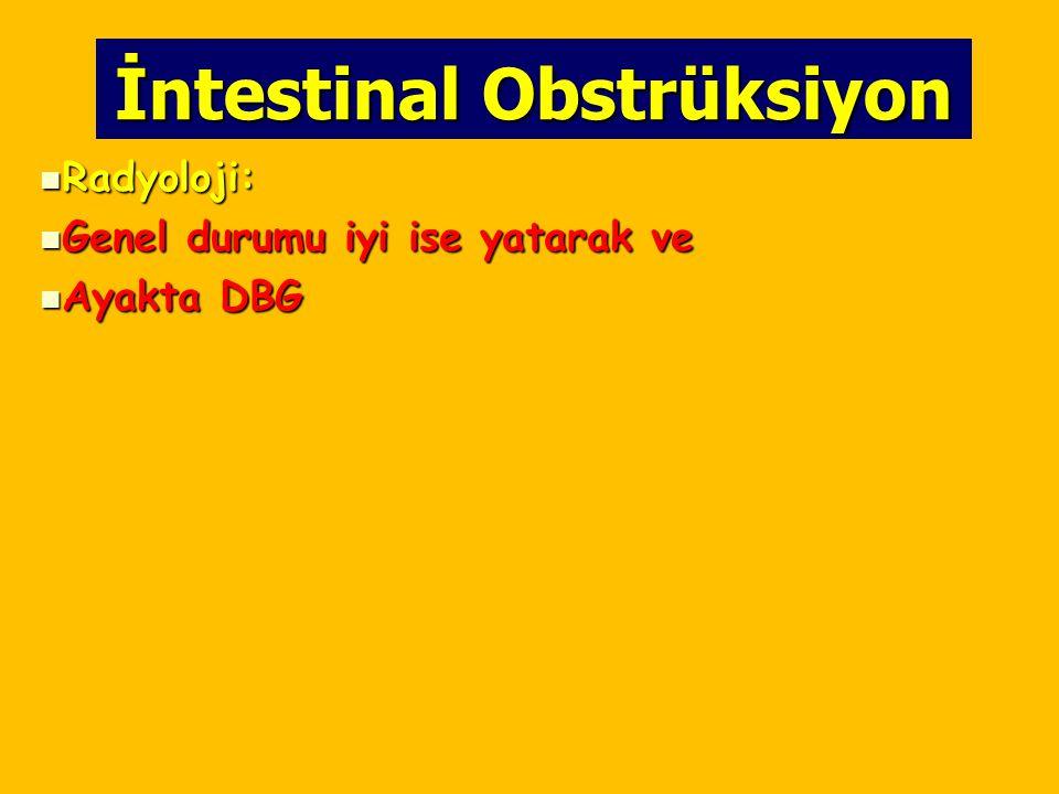 İntestinal Obstrüksiyon Radyoloji: Radyoloji: Genel durumu iyi ise yatarak ve Genel durumu iyi ise yatarak ve Ayakta DBG Ayakta DBG