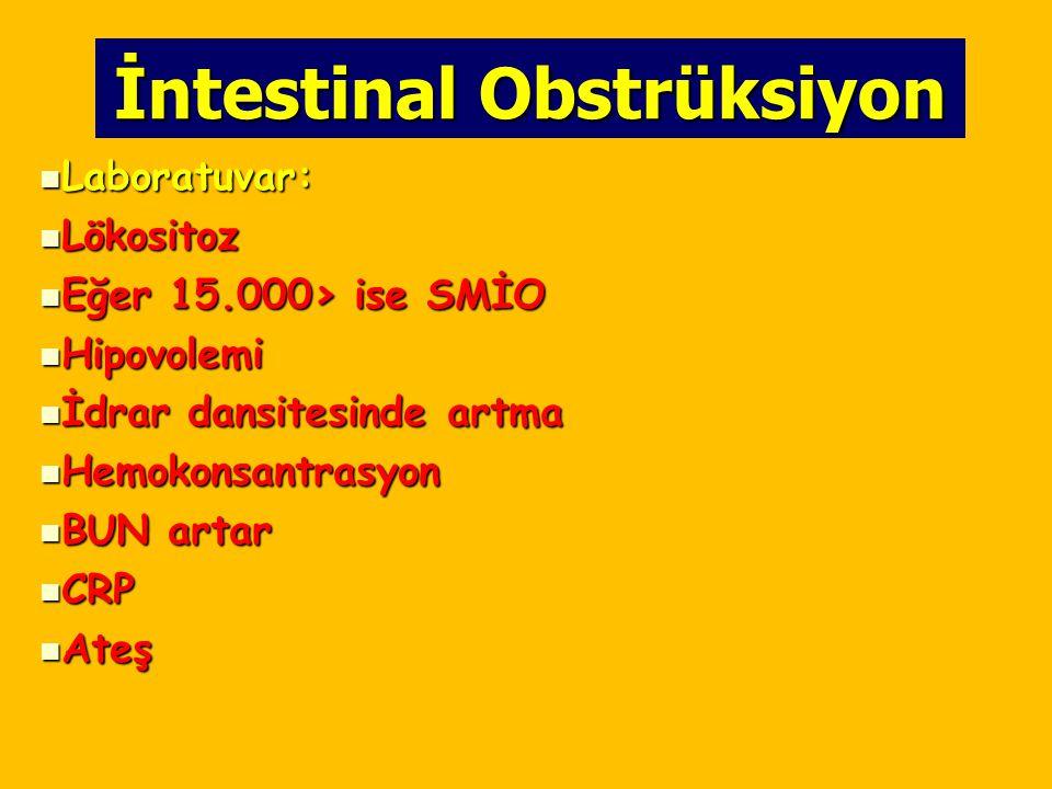 İntestinal Obstrüksiyon Laboratuvar: Laboratuvar: Lökositoz Lökositoz Eğer 15.000> ise SMİO Eğer 15.000> ise SMİO Hipovolemi Hipovolemi İdrar dansites