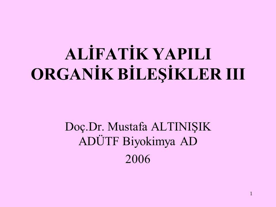 1 ALİFATİK YAPILI ORGANİK BİLEŞİKLER III Doç.Dr. Mustafa ALTINIŞIK ADÜTF Biyokimya AD 2006