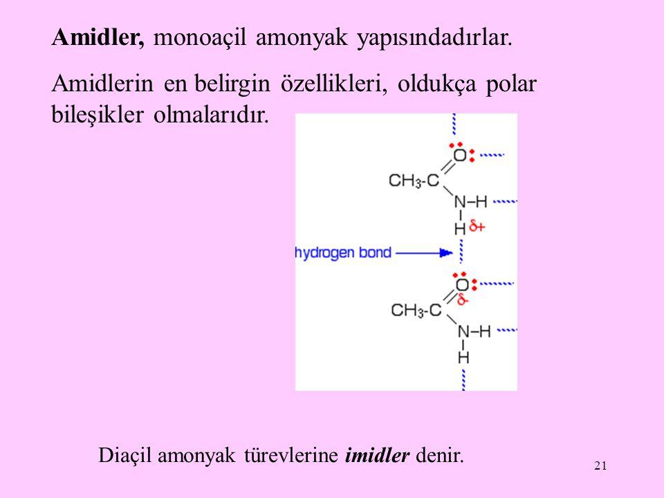 21 Amidler, monoaçil amonyak yapısındadırlar.