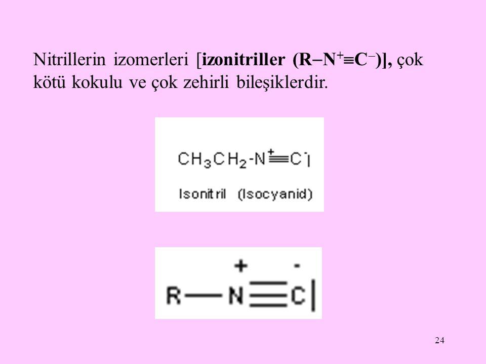 24 Nitrillerin izomerleri [izonitriller (R  N +  C  )], çok kötü kokulu ve çok zehirli bileşiklerdir.