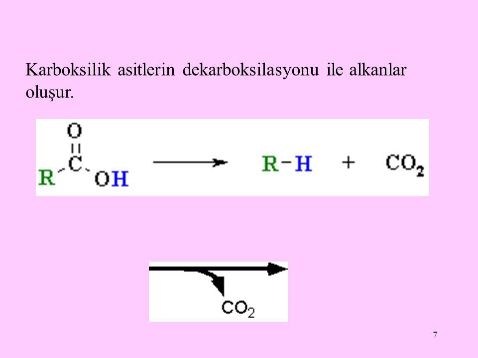 7 Karboksilik asitlerin dekarboksilasyonu ile alkanlar oluşur.