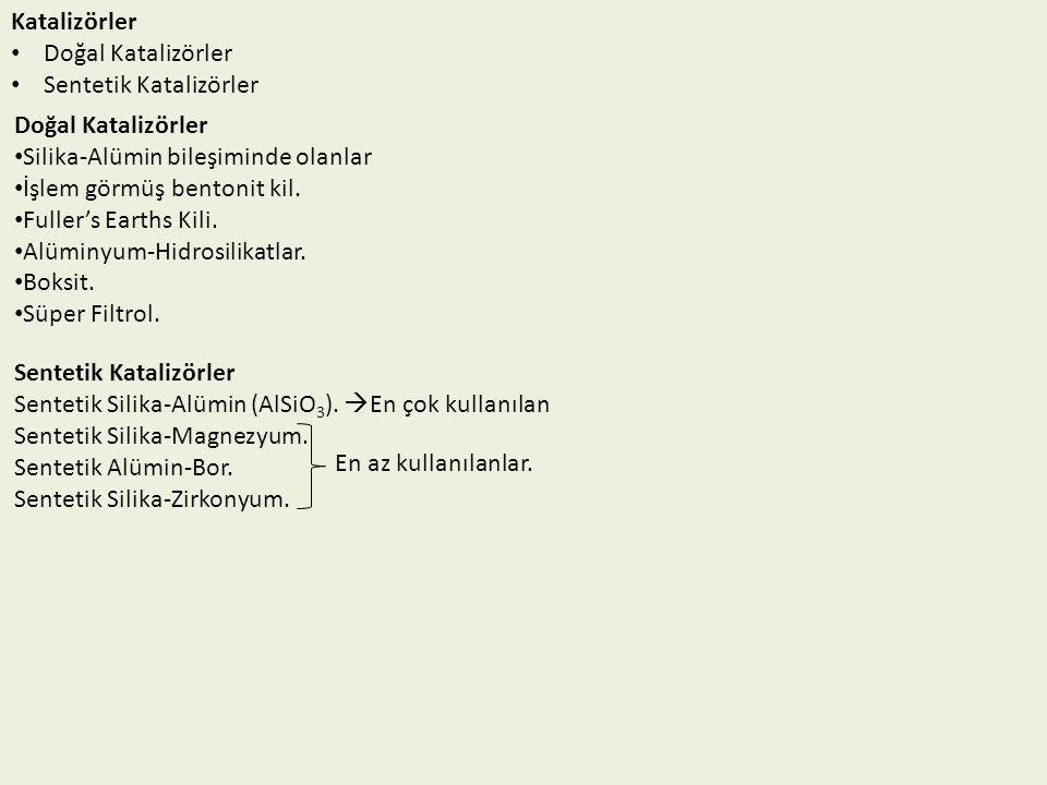 Katalizörler Doğal Katalizörler Sentetik Katalizörler Doğal Katalizörler Silika-Alümin bileşiminde olanlar İşlem görmüş bentonit kil. Fuller's Earths