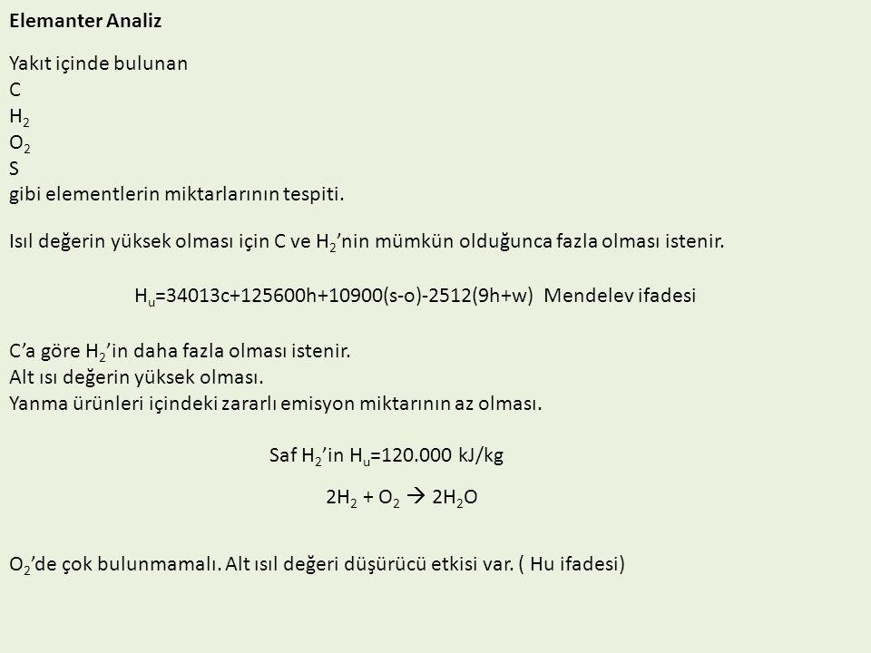 Elemanter Analiz Yakıt içinde bulunan C H 2 O 2 S gibi elementlerin miktarlarının tespiti. Isıl değerin yüksek olması için C ve H 2 'nin mümkün olduğu