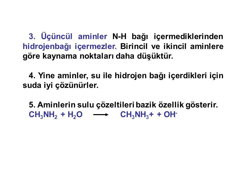 3.Üçüncül aminler N-H bağı içermediklerinden hidrojenbağı içermezler.