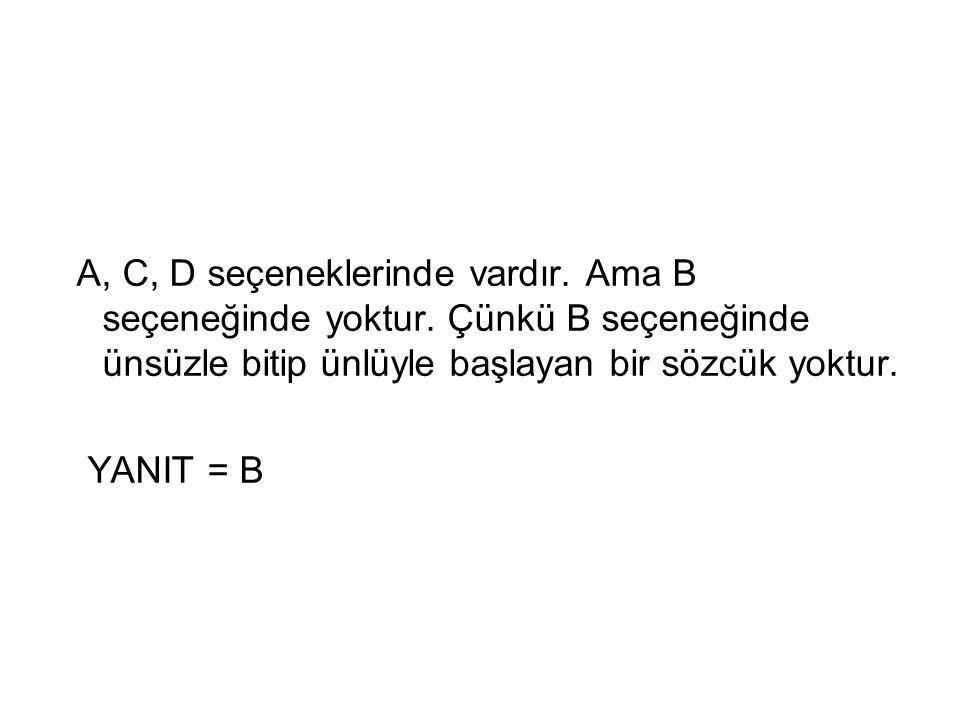 A, C, D seçeneklerinde vardır. Ama B seçeneğinde yoktur. Çünkü B seçeneğinde ünsüzle bitip ünlüyle başlayan bir sözcük yoktur. YANIT = B