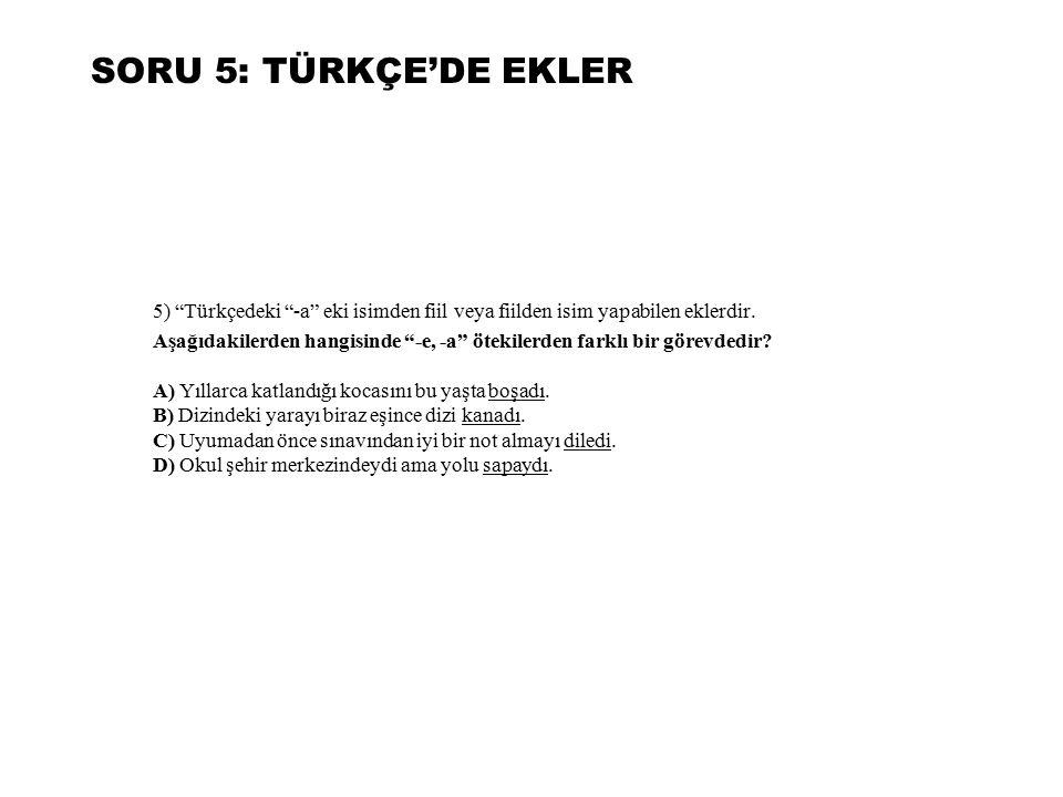 """SORU 5: TÜRKÇE'DE EKLER 5) """"Türkçedeki """"-a"""" eki isimden fiil veya fiilden isim yapabilen eklerdir. Aşağıdakilerden hangisinde """"-e, -a"""" ötekilerden far"""