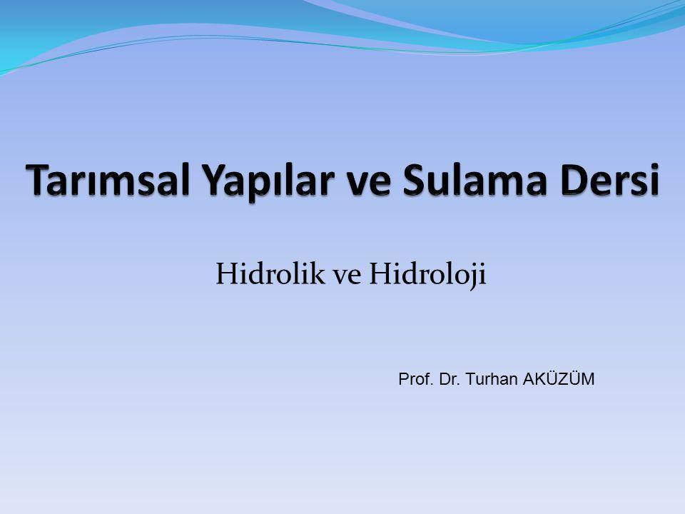 Hidrolik ve Hidroloji Prof. Dr. Turhan AKÜZÜM