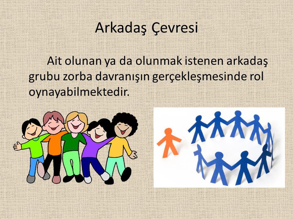 Arkadaş Çevresi Ait olunan ya da olunmak istenen arkadaş grubu zorba davranışın gerçekleşmesinde rol oynayabilmektedir.