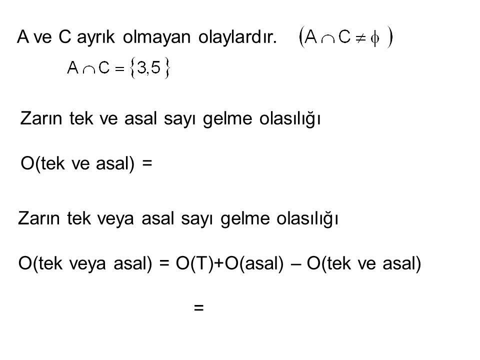 A ve C ayrık olmayan olaylardır. Zarın tek ve asal sayı gelme olasılığı O(tek ve asal) = Zarın tek veya asal sayı gelme olasılığı O(tek veya asal) = O