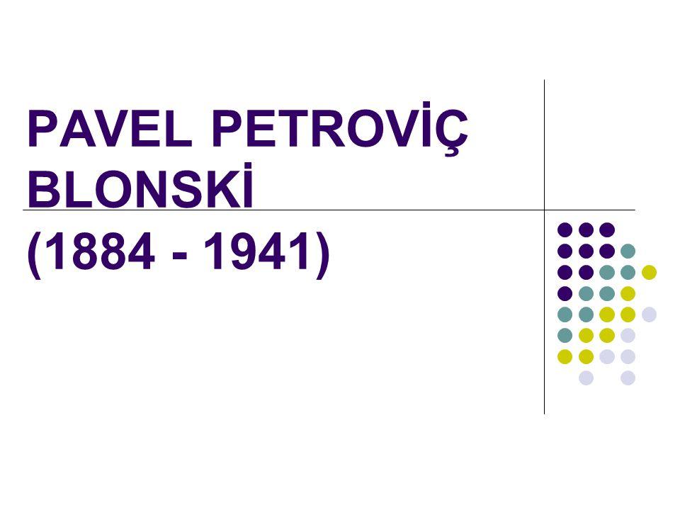 PAVEL PETROVİÇ BLONSKİ (1884 - 1941)