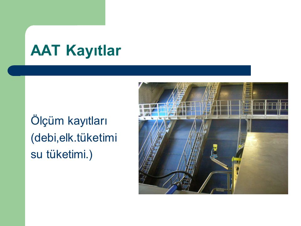 AAT Kayıtlar Ölçüm kayıtları (debi,elk.tüketimi su tüketimi.)