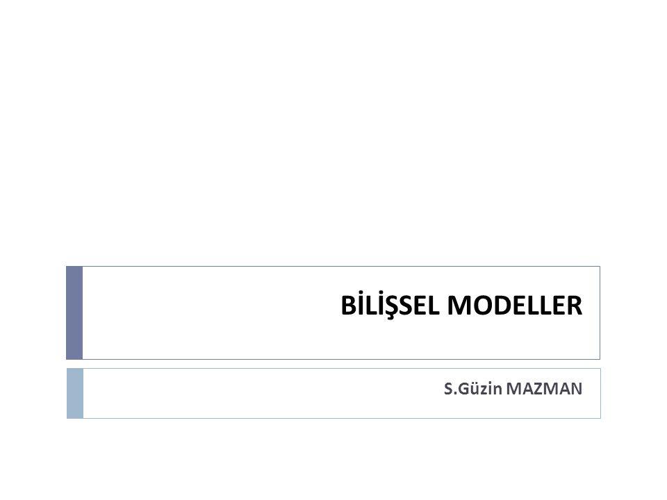 BİLİŞSEL MODELLER S.Güzin MAZMAN