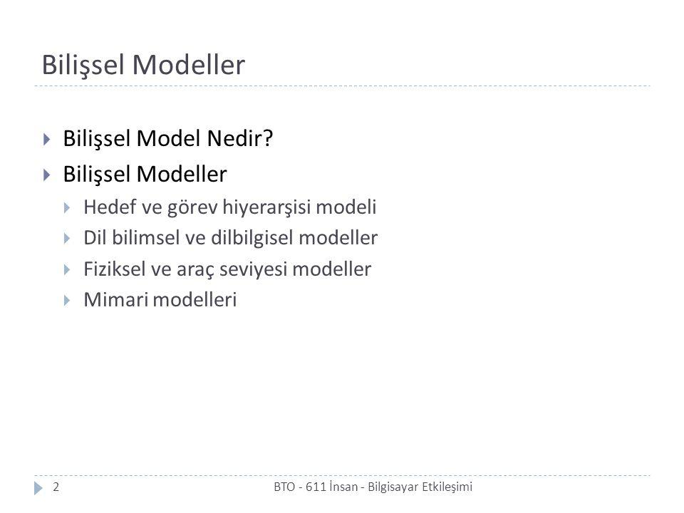Bilişsel Modeller  Bilişsel Model Nedir?  Bilişsel Modeller  Hedef ve görev hiyerarşisi modeli  Dil bilimsel ve dilbilgisel modeller  Fiziksel ve