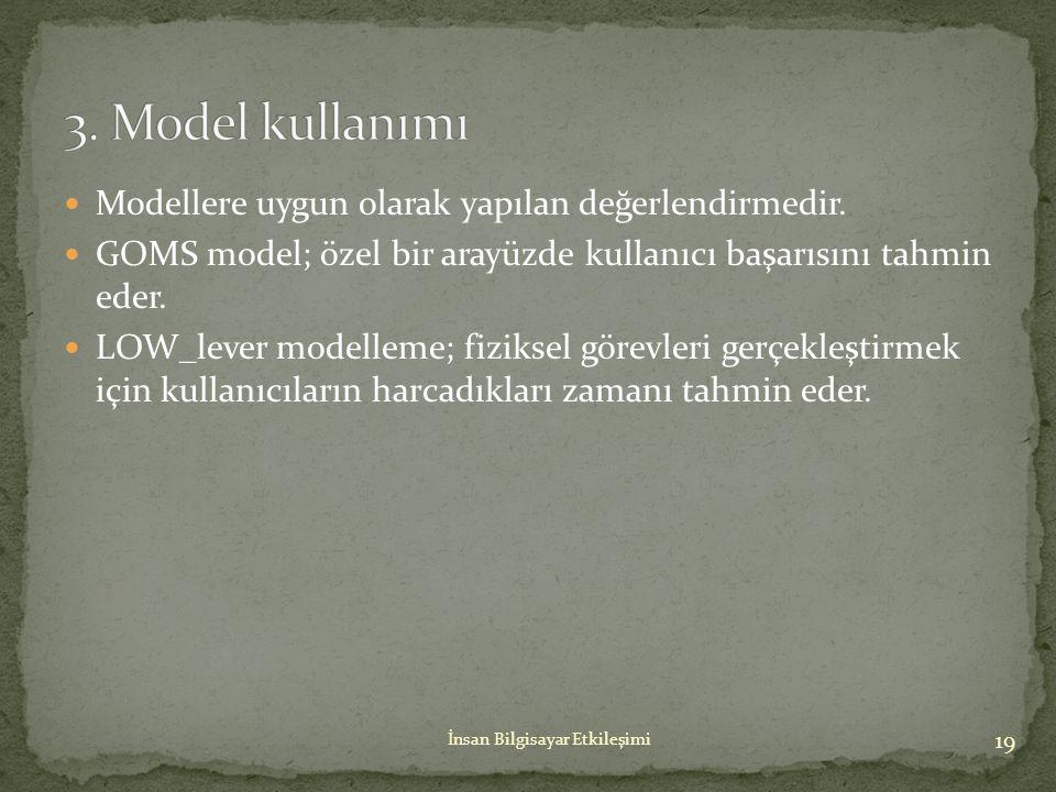 Modellere uygun olarak yapılan değerlendirmedir. GOMS model; özel bir arayüzde kullanıcı başarısını tahmin eder. LOW_lever modelleme; fiziksel görevle
