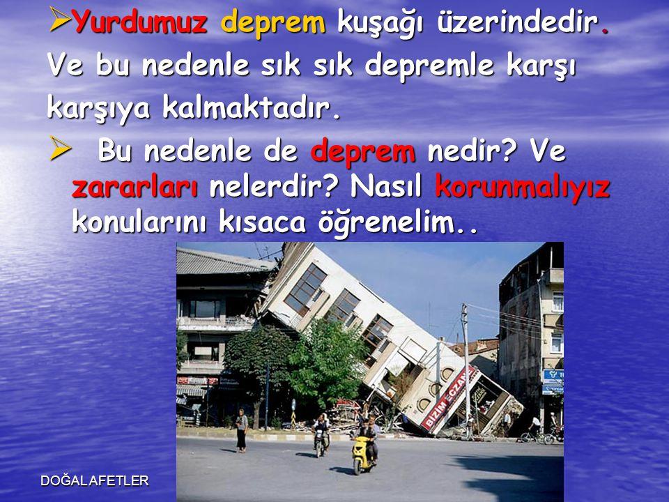 Yurdumuz deprem kuşağı üzerindedir. Ve bu nedenle sık sık depremle karşı karşıya kalmaktadır.  Bu nedenle de deprem nedir? Ve zararları nelerdir? N