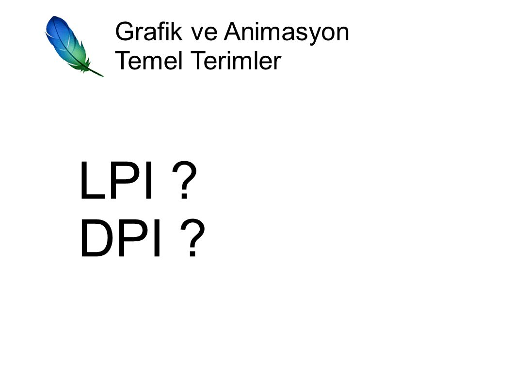 Grafik ve Animasyon Temel Terimler LPI ? DPI ?