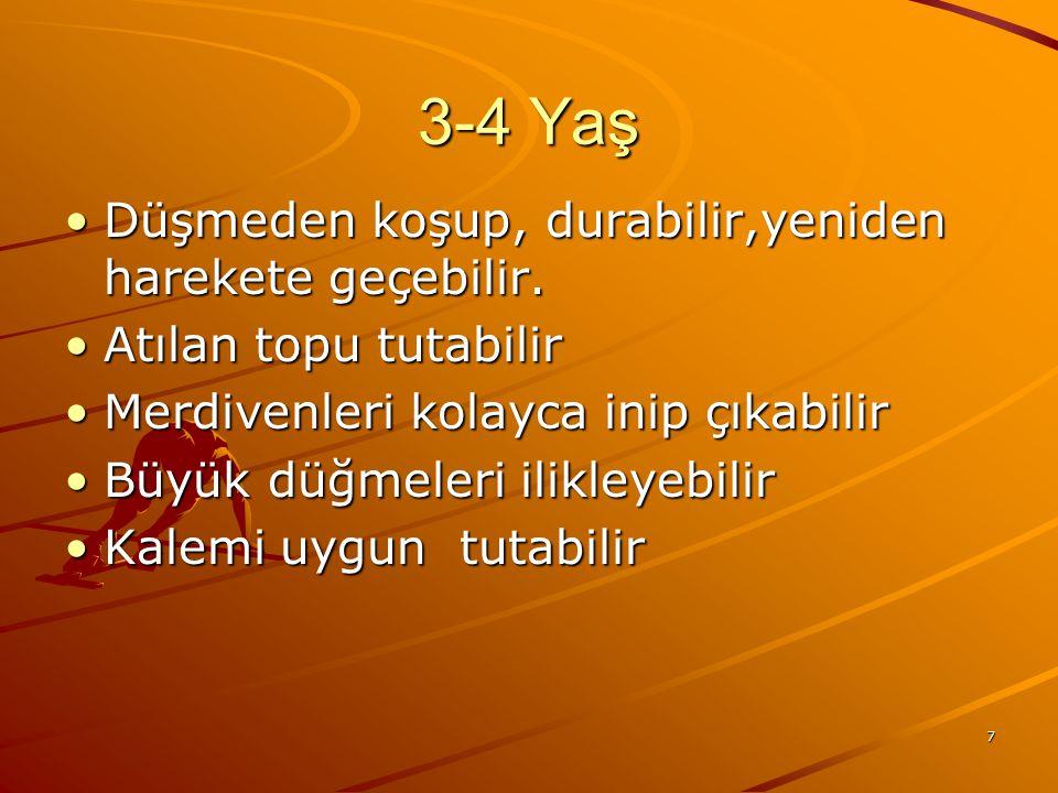 7 3-4 Yaş Düşmeden koşup, durabilir,yeniden harekete geçebilir.Düşmeden koşup, durabilir,yeniden harekete geçebilir.