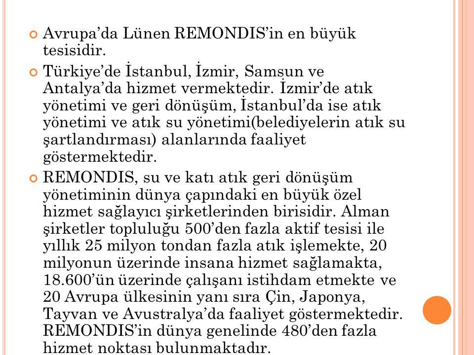 Avrupa'da Lünen REMONDIS'in en büyük tesisidir. Türkiye'de İstanbul, İzmir, Samsun ve Antalya'da hizmet vermektedir. İzmir'de atık yönetimi ve geri dö