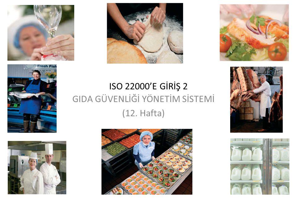 GIDA GÜVENLİĞİ YÖNETİM SİSTEMİ (12. Hafta) ISO 22000'E GİRİŞ 2