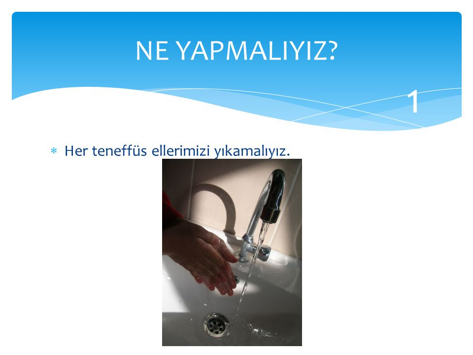  Her teneffüs ellerimizi yıkamalıyız. NE YAPMALIYIZ? 1