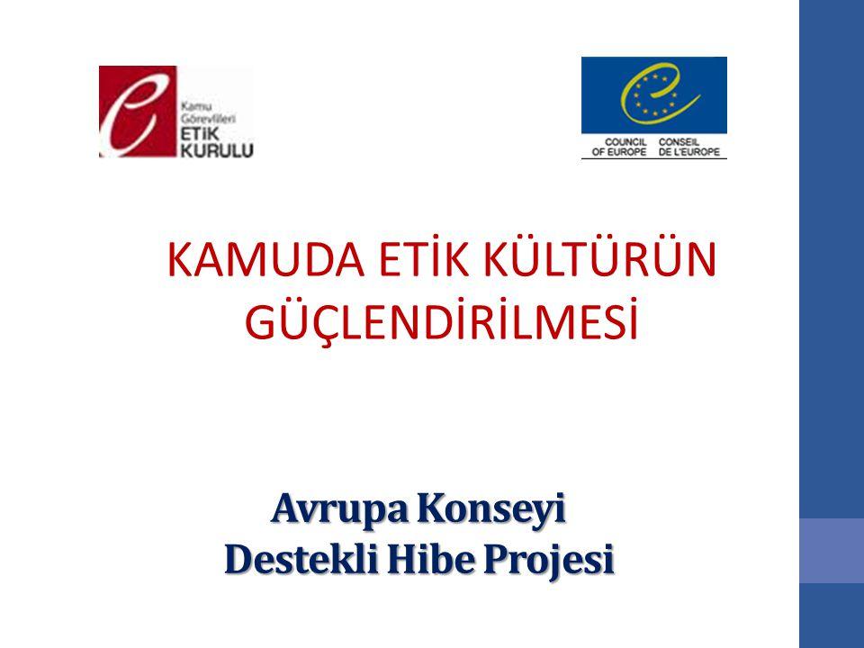 Avrupa Konseyi Destekli Hibe Projesi KAMUDA ETİK KÜLTÜRÜN GÜÇLENDİRİLMESİ