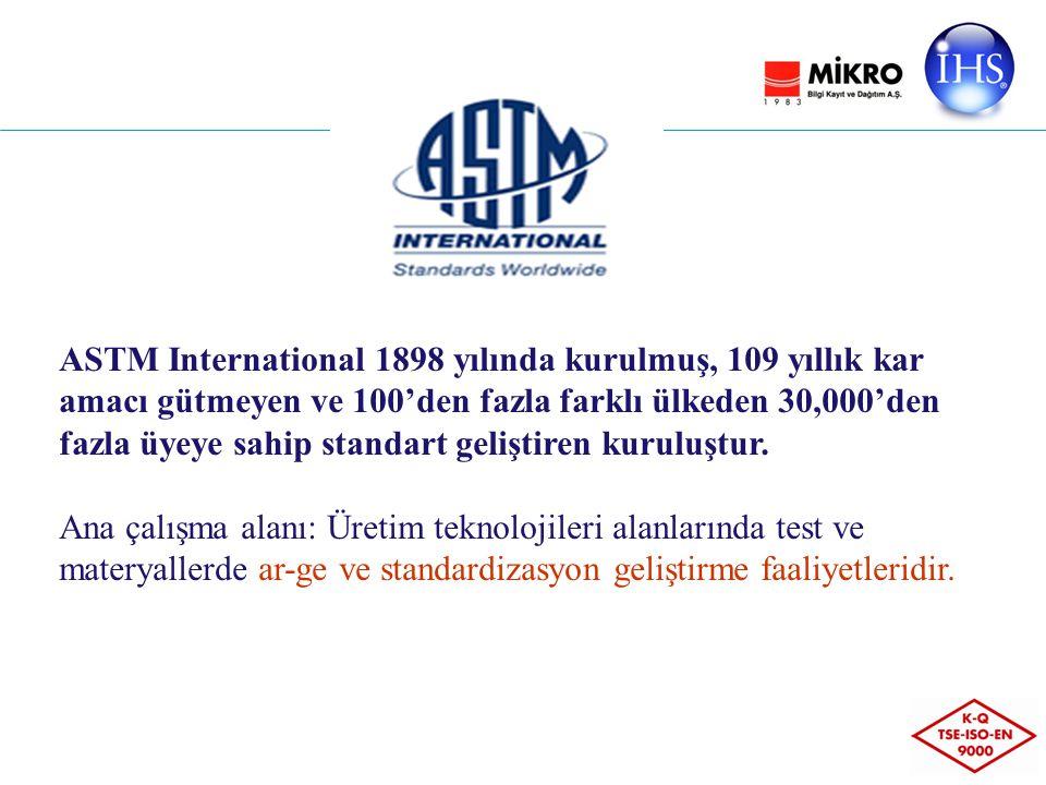 ASTM International 1898 yılında kurulmuş, 109 yıllık kar amacı gütmeyen ve 100'den fazla farklı ülkeden 30,000'den fazla üyeye sahip standart geliştiren kuruluştur.