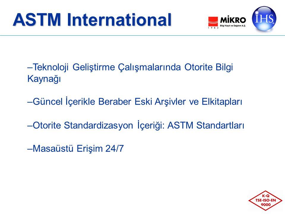 ASTM International –Teknoloji Geliştirme Çalışmalarında Otorite Bilgi Kaynağı –Güncel İçerikle Beraber Eski Arşivler ve Elkitapları –Otorite Standardizasyon İçeriği: ASTM Standartları –Masaüstü Erişim 24/7