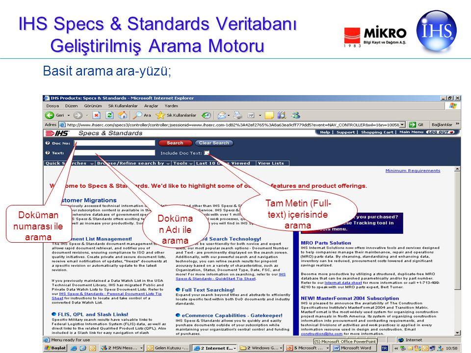 IHS Specs & Standards Veritabanı Geliştirilmiş Arama Motoru Basit arama ara-yüzü; Doküman numarası ile arama Doküma n Adı ile arama Tam Metin (Full- text) içerisinde arama