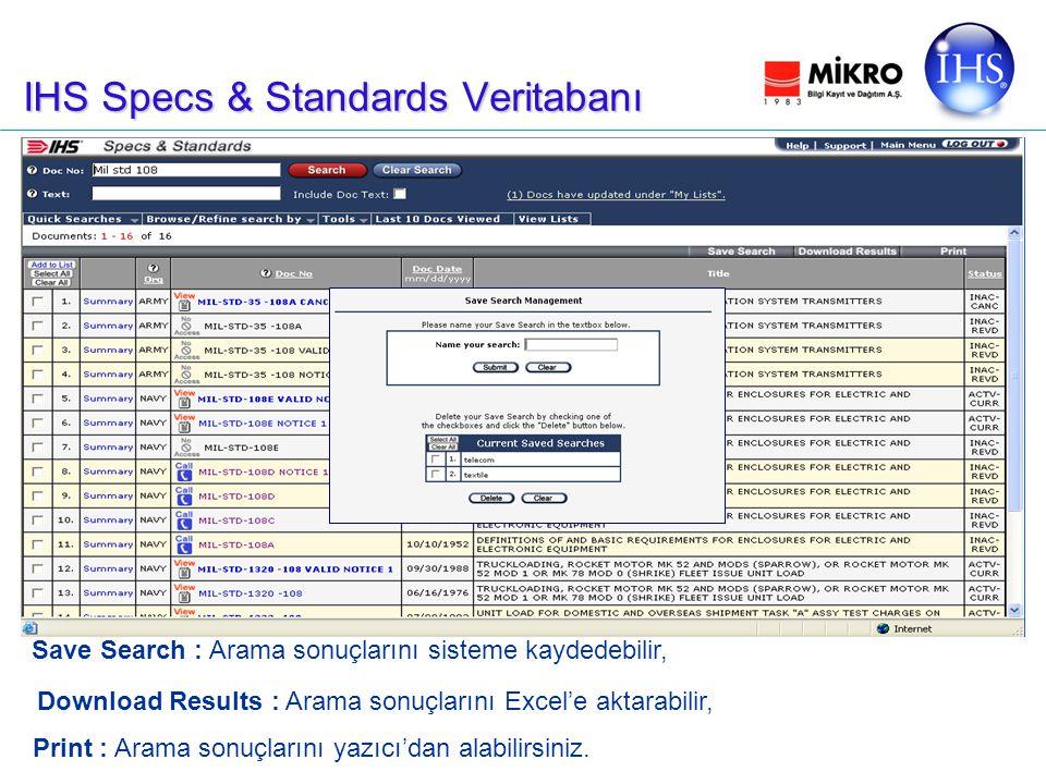 IHS Specs & Standards Veritabanı Save Search : Arama sonuçlarını sisteme kaydedebilir, Download Results : Arama sonuçlarını Excel'e aktarabilir, Print : Arama sonuçlarını yazıcı'dan alabilirsiniz.
