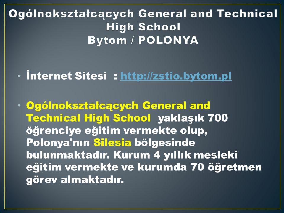 İnternet Sitesi : http://zstio.bytom.plhttp://zstio.bytom.pl Ogólnokształcących General and Technical High School yaklaşık 700 öğrenciye eğitim vermekte olup, Polonya nın Silesia bölgesinde bulunmaktadır.