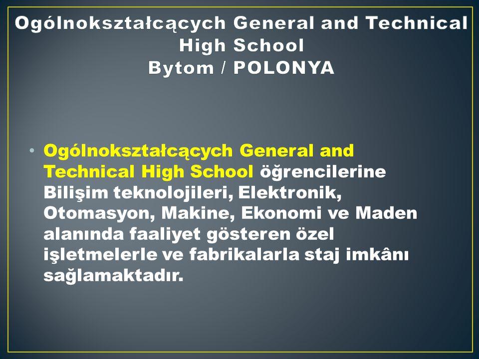 Ogólnokształcących General and Technical High School öğrencilerine Bilişim teknolojileri, Elektronik, Otomasyon, Makine, Ekonomi ve Maden alanında faaliyet gösteren özel işletmelerle ve fabrikalarla staj imkânı sağlamaktadır.
