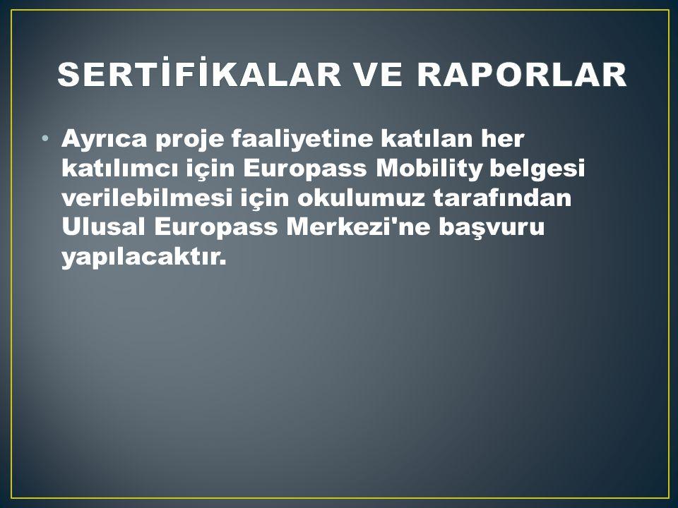 Ayrıca proje faaliyetine katılan her katılımcı için Europass Mobility belgesi verilebilmesi için okulumuz tarafından Ulusal Europass Merkezi ne başvuru yapılacaktır.