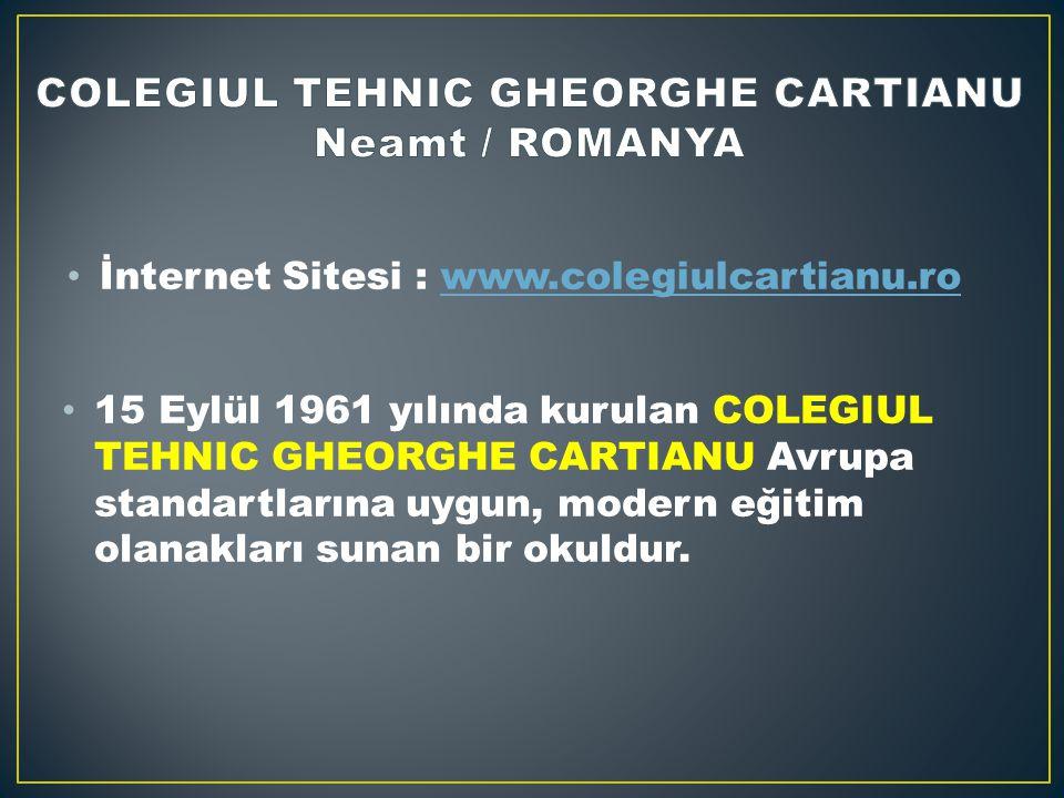 İnternet Sitesi : www.colegiulcartianu.rowww.colegiulcartianu.ro 15 Eylül 1961 yılında kurulan COLEGIUL TEHNIC GHEORGHE CARTIANU Avrupa standartlarına uygun, modern eğitim olanakları sunan bir okuldur.