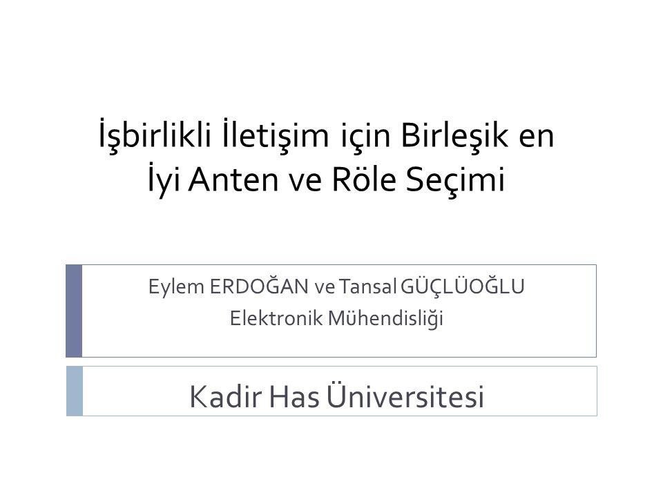 İşbirlikli İletişim için Birleşik en İyi Anten ve Röle Seçimi Eylem ERDOĞAN ve Tansal GÜÇLÜOĞLU Elektronik Mühendisliği Kadir Has Üniversitesi