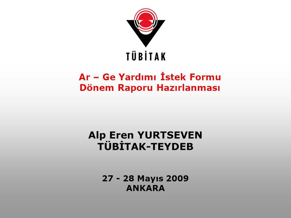 Alp Eren YURTSEVEN TÜBİTAK-TEYDEB 27 - 28 Mayıs 2009 ANKARA Ar – Ge Yardımı İstek Formu Dönem Raporu Hazırlanması